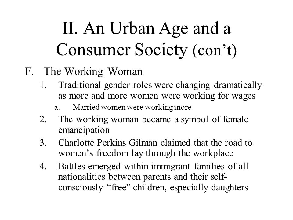 II. An Urban Age and a Consumer Society (cont) F.The Working Woman 1.Traditional gender roles were changing dramatically as more and more women were w