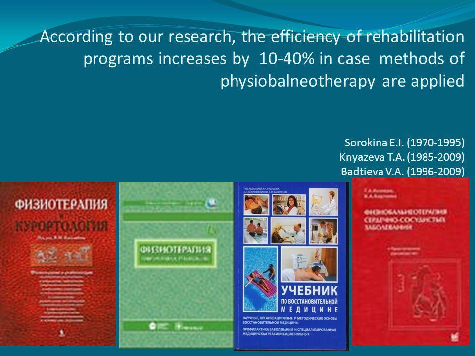 According to our research, the efficiency of rehabilitation programs increases by 10-40% in case methods of physiobalneotherapy are applied Sorokina E.I.