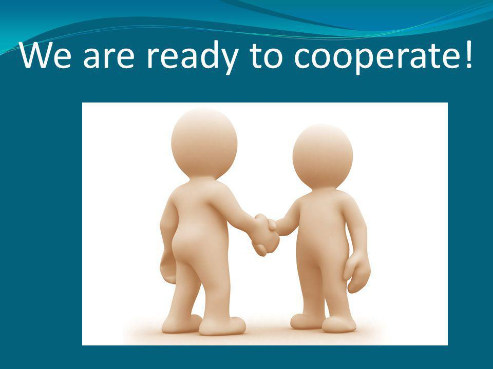 We are ready to cooperate!