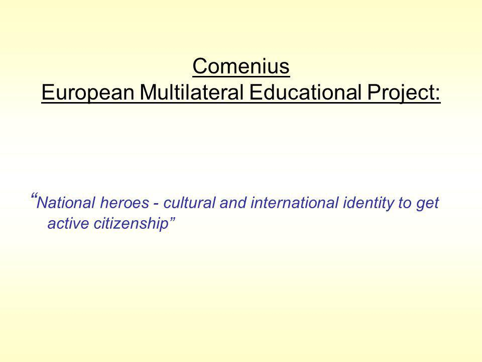 Comenius European Multilateral Educational Project: National heroes - cultural and international identity to get active citizenship