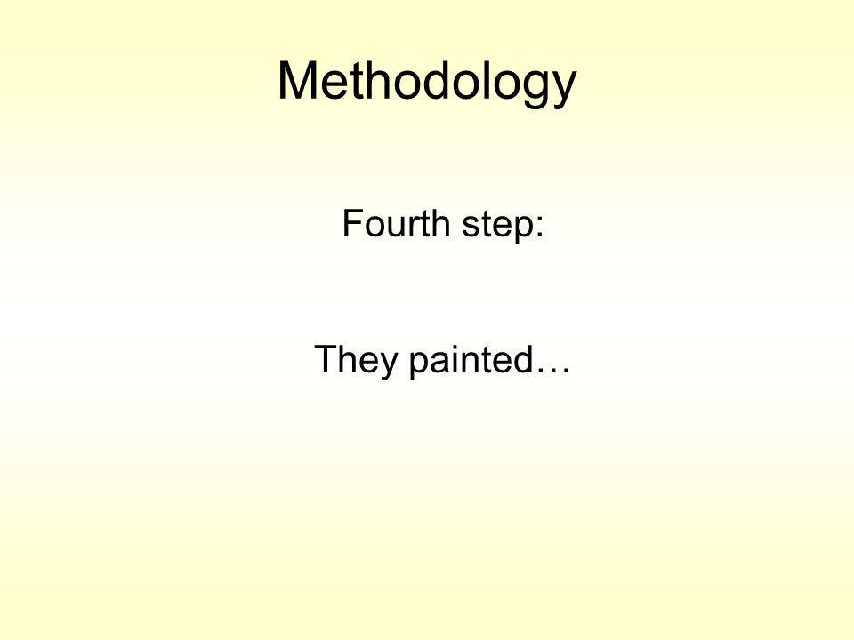 Methodology Fourth step: They painted…