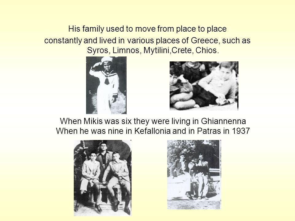 His family used to move from place to place constantly and lived in various places of Greece, such as Syros, Limnos, Mytilini,Crete, Chios.