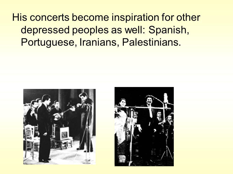 His concerts become inspiration for other depressed peoples as well: Spanish, Portuguese, Iranians, Palestinians.