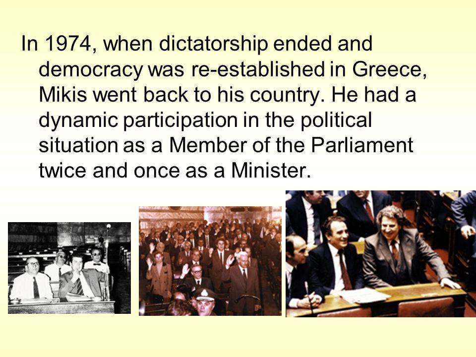 In 1974, when dictatorship ended and democracy was re-established in Greece, Mikis went back to his country.