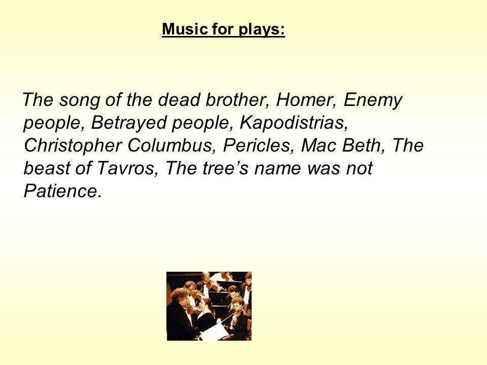 The song of the dead brother, Homer, Enemy people, Betrayed people, Kapodistrias, Christopher Columbus, Pericles, Mac Beth, The beast of Tavros, The trees name was not Patience.