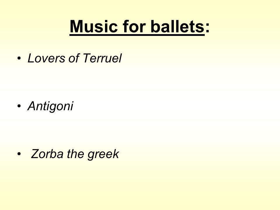 Music for ballets: Lovers of Terruel Antigoni Ζοrba the greek