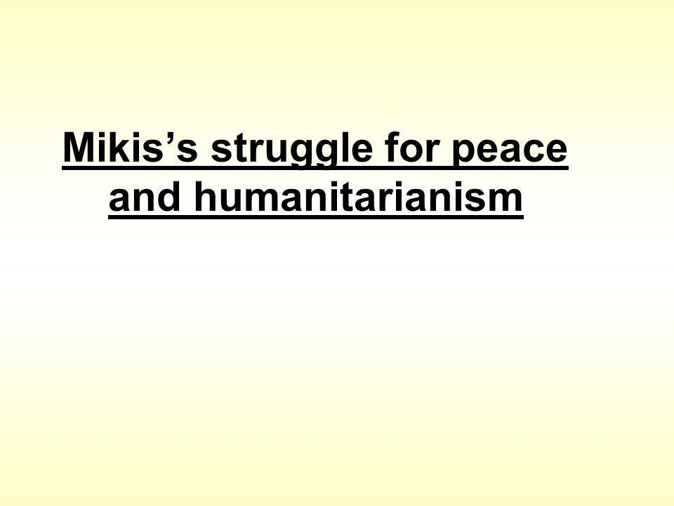Mikiss struggle for peace and humanitarianism