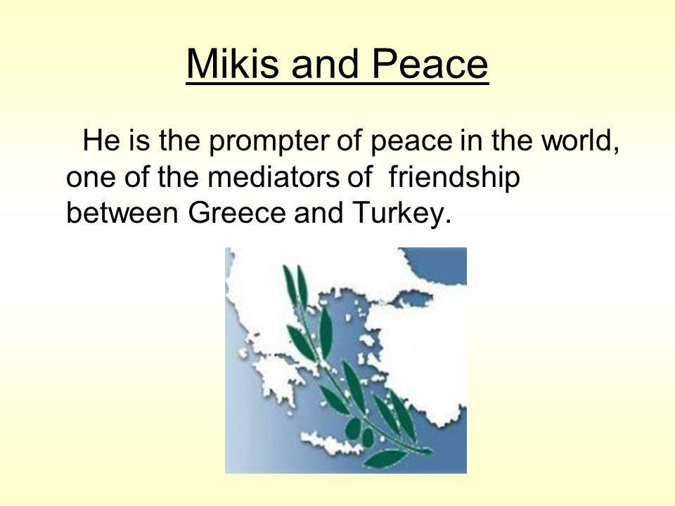 Mikis and Peace He is the prompter of peace in the world, one of the mediators οf friendship between Greece and Turkey.
