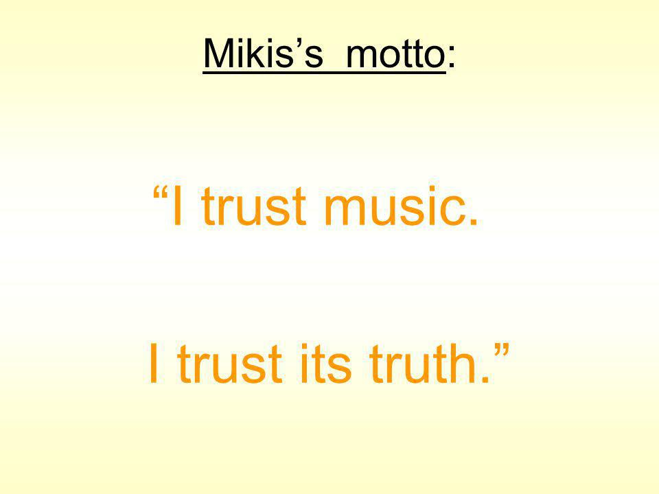 Mikiss motto: I trust music. I trust its truth.