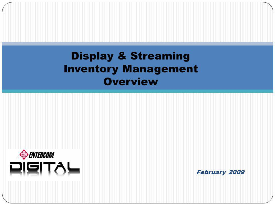 Display & Streaming Inventory Management Overview February 2009