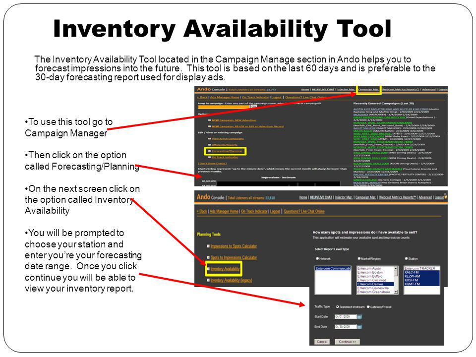 Inventory Availability Tool The Inventory Availability Tool located in the Campaign Manage section in Ando helps you to forecast impressions into the future.