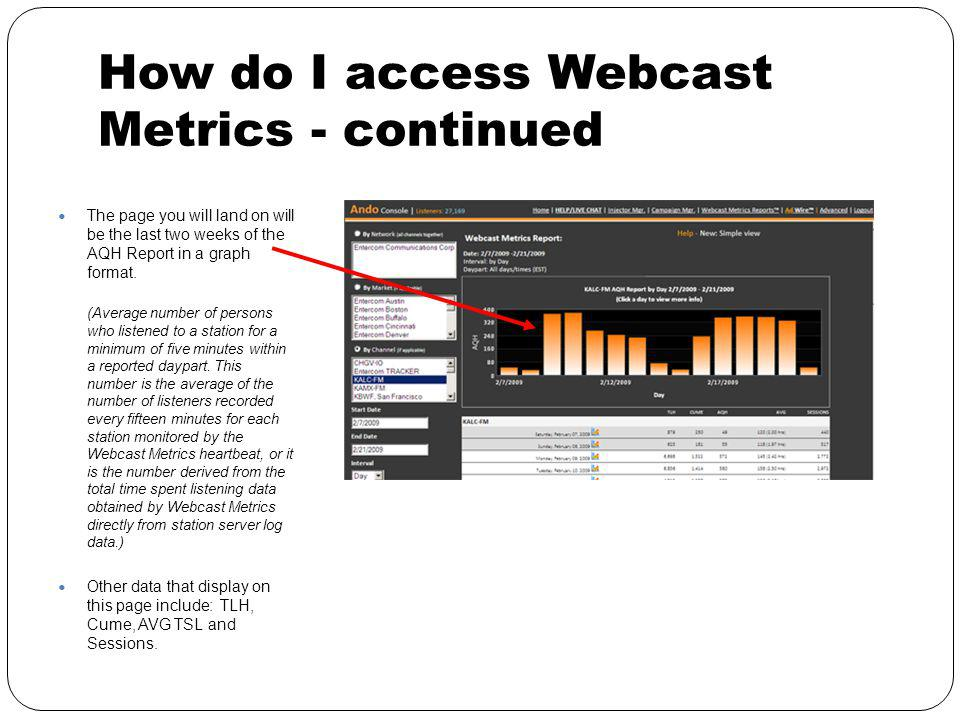 How do I access Webcast Metrics - continued The page you will land on will be the last two weeks of the AQH Report in a graph format.