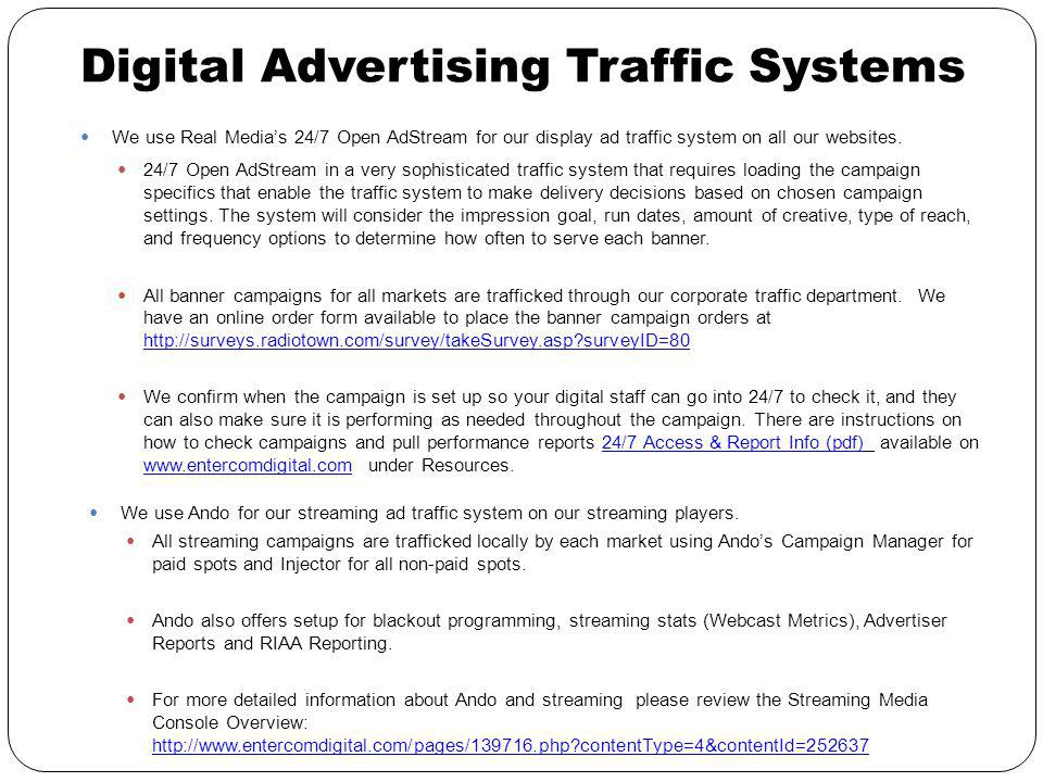 Digital Advertising Traffic Systems We use Real Medias 24/7 Open AdStream for our display ad traffic system on all our websites.