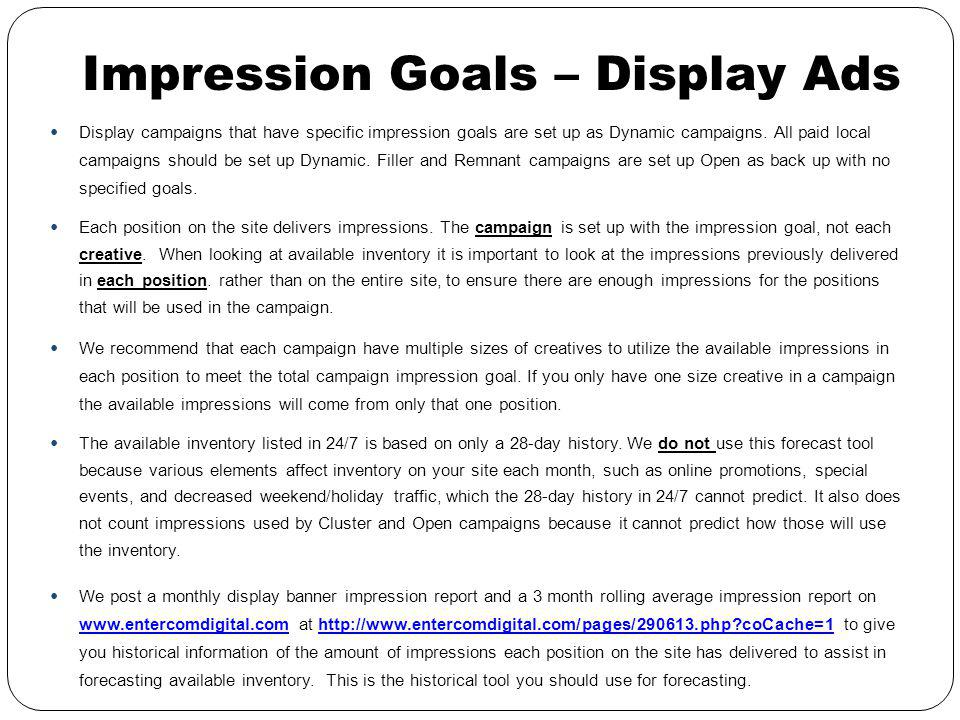 Impression Goals – Display Ads Display campaigns that have specific impression goals are set up as Dynamic campaigns.