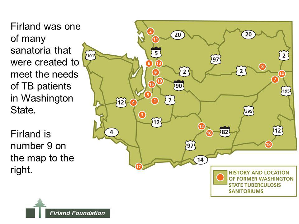 Firland was one of many sanatoria that were created to meet the needs of TB patients in Washington State. Firland is number 9 on the map to the right.