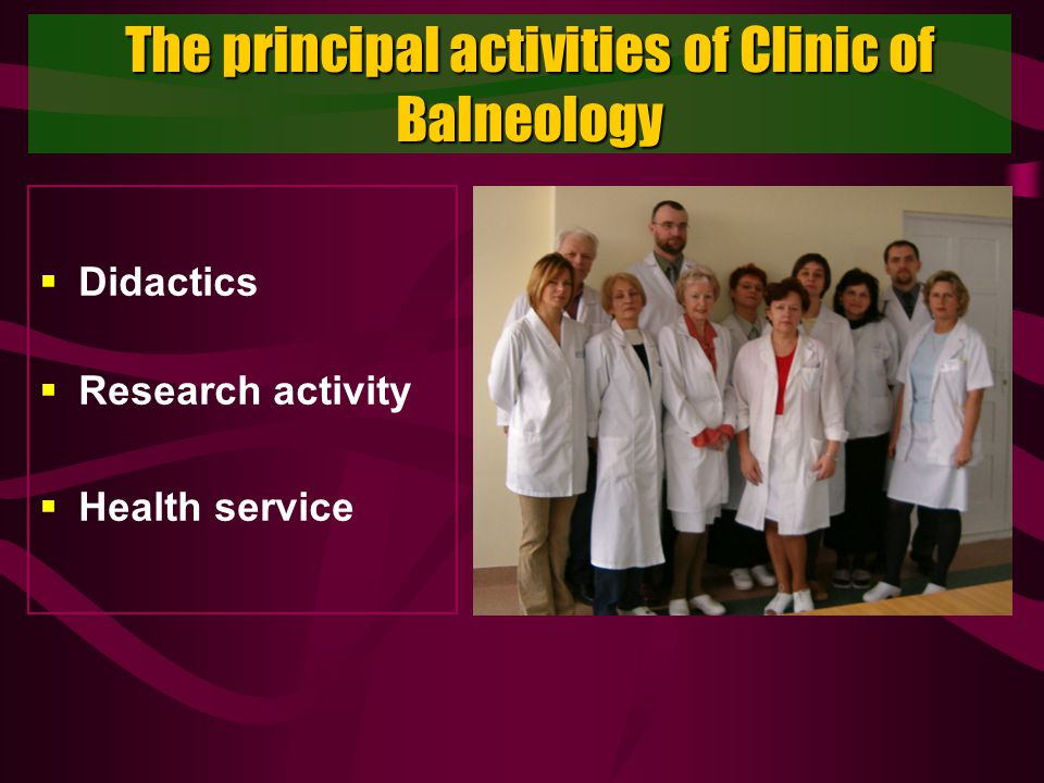 The principal activities of Clinic of Balneology Didactics Research activity Health service