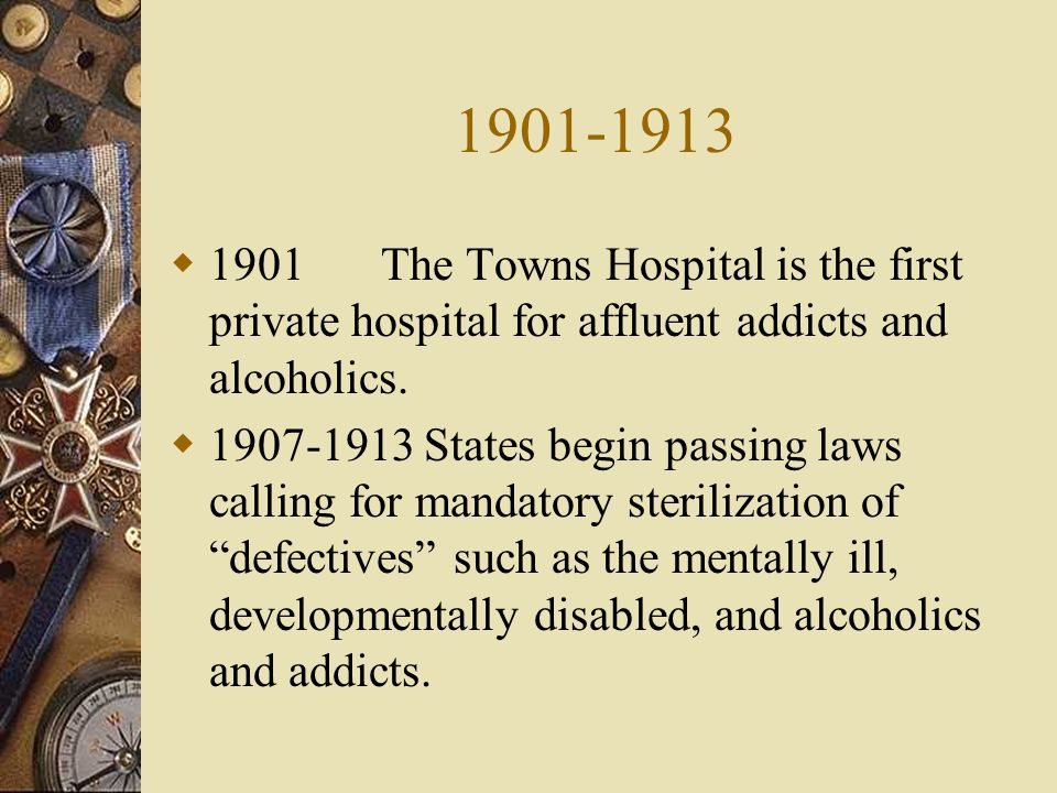 1901-1913 1901The Towns Hospital is the first private hospital for affluent addicts and alcoholics.