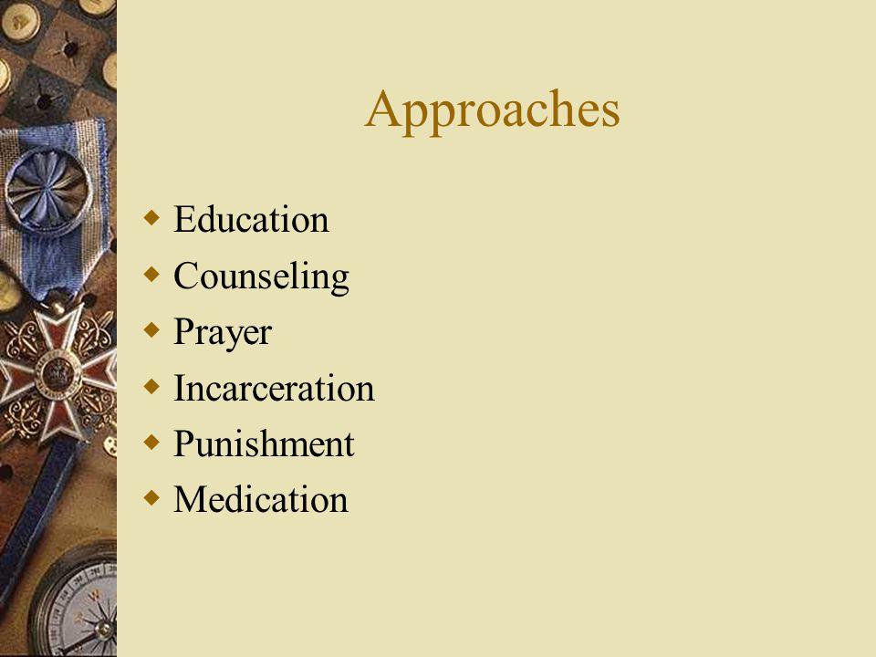 Approaches Education Counseling Prayer Incarceration Punishment Medication