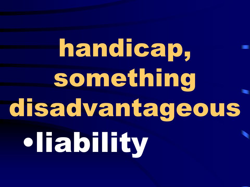 handicap, something disadvantageous liability