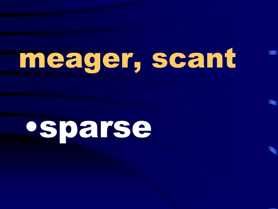 meager, scant sparse