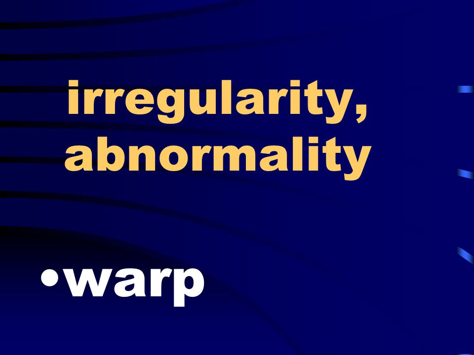 irregularity, abnormality warp