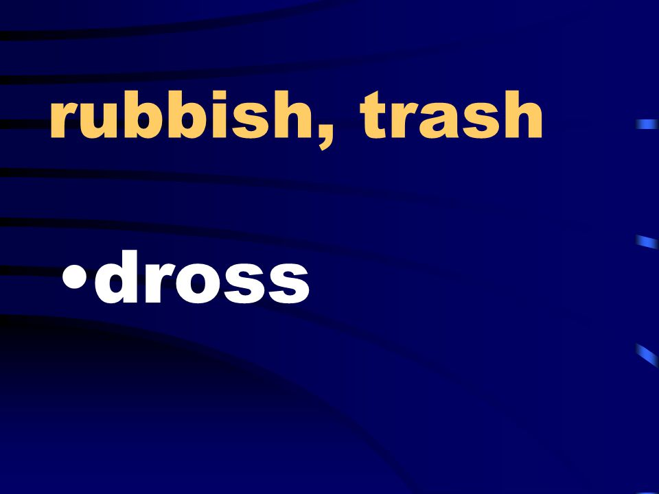 rubbish, trash dross