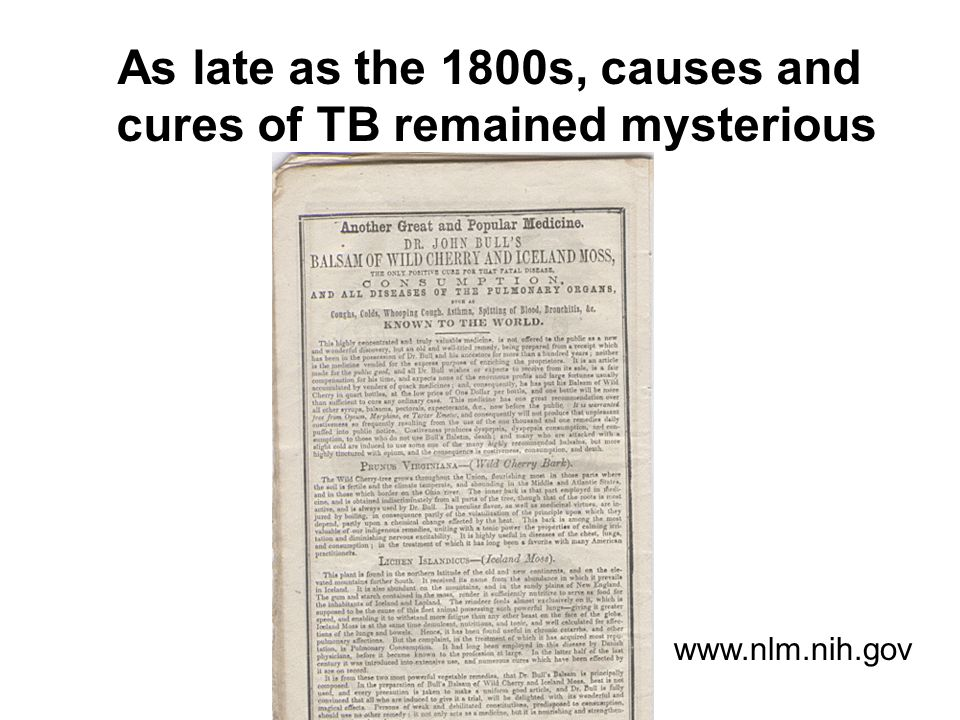 As late as the 1800s, causes and cures of TB remained mysterious www.nlm.nih.gov