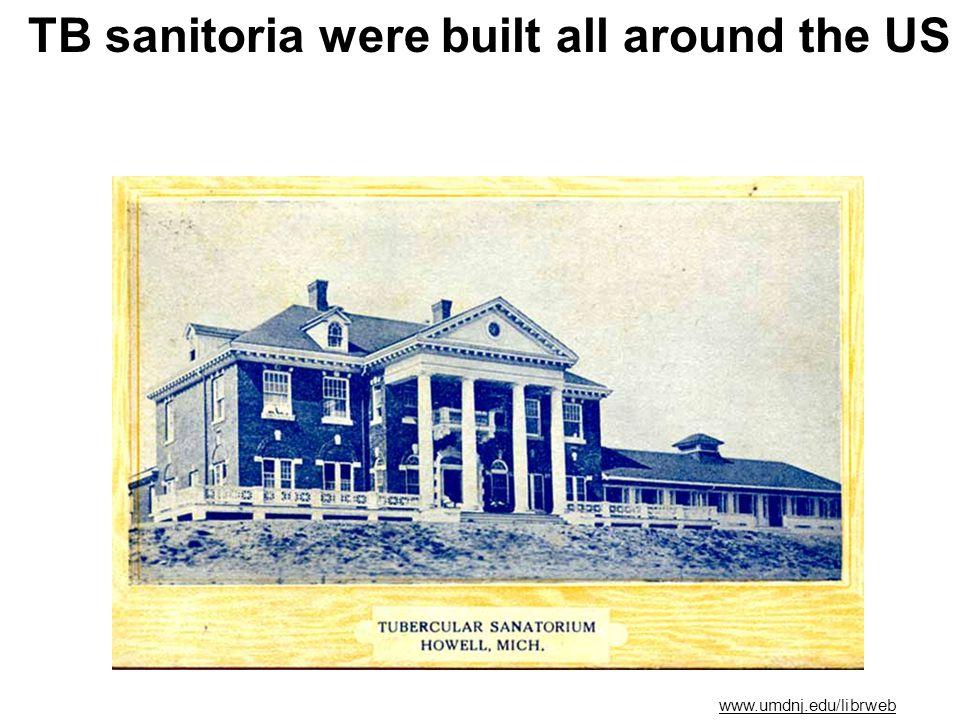 www.umdnj.edu/librweb TB sanitoria were built all around the US