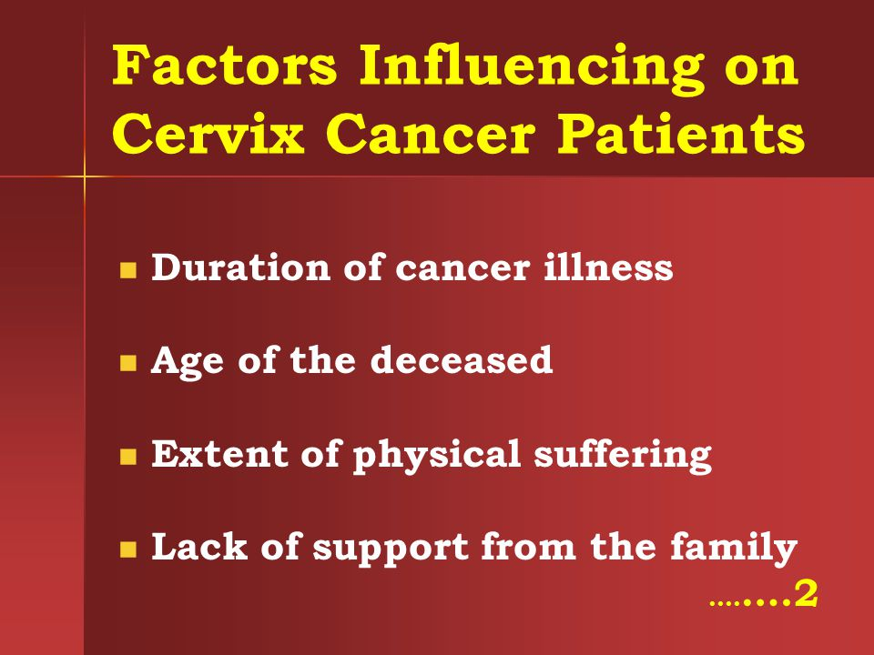 Factors Influencing on Cervix Cancer Patients Duration of cancer illness Age of the deceased Extent of physical suffering Lack of support from the fam