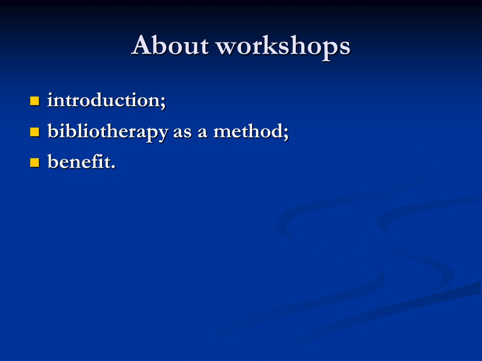 About workshops introduction; introduction; bibliotherapy as a method; bibliotherapy as a method; benefit.