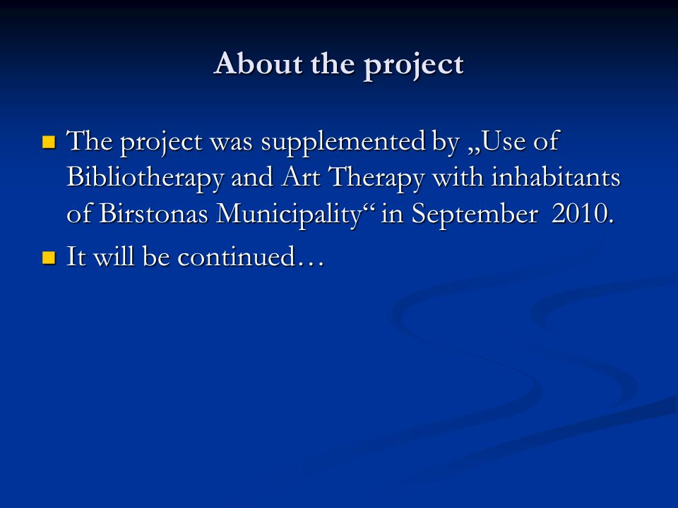 About the project The project was supplemented by Use of Bibliotherapy and Art Therapy with inhabitants of Birstonas Municipality in September 2010.