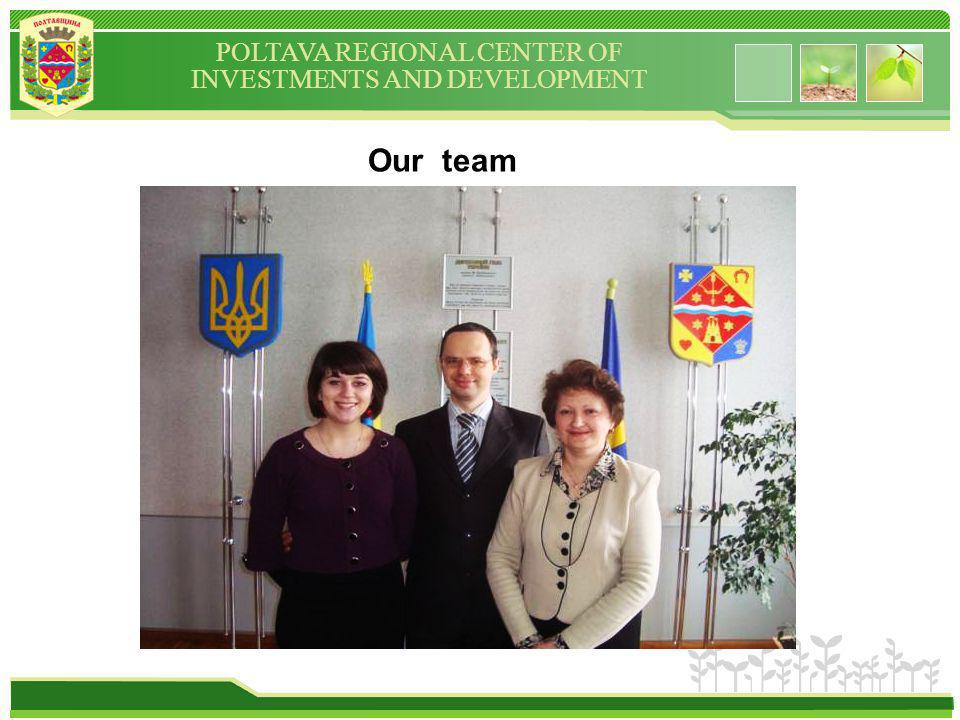 POLTAVA REGIONAL CENTER OF INVESTMENTS AND DEVELOPMENT Our team