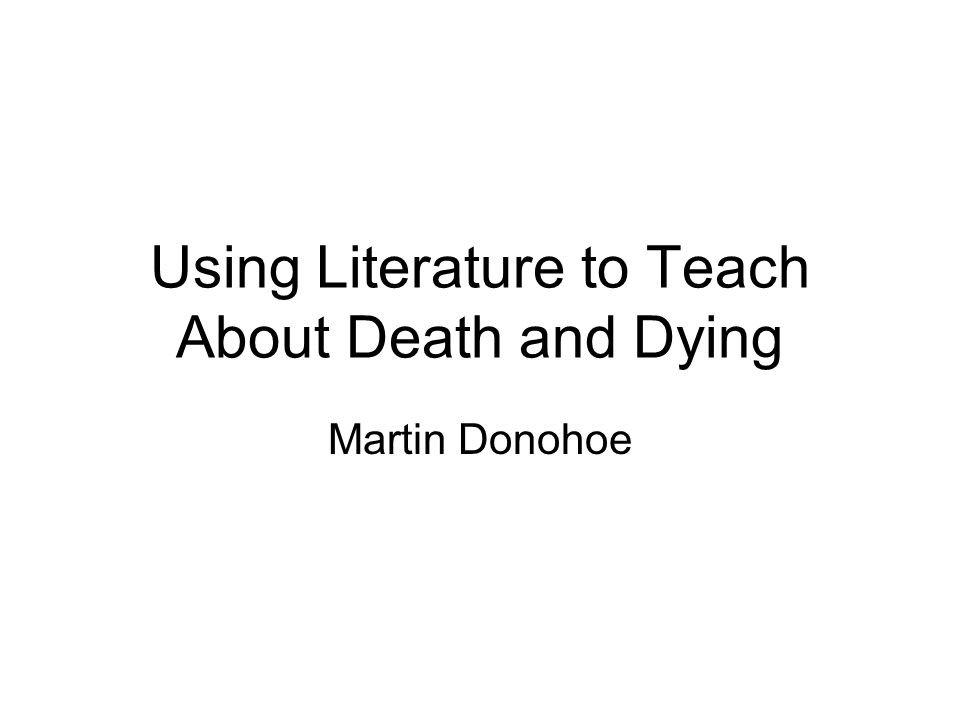 Using Literature to Teach About Death and Dying Martin Donohoe