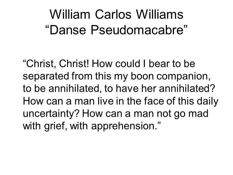 William Carlos Williams Danse Pseudomacabre Christ, Christ.