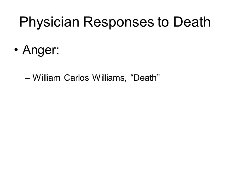 Physician Responses to Death Anger: –William Carlos Williams, Death