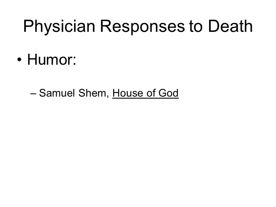 Physician Responses to Death Humor: –Samuel Shem, House of God