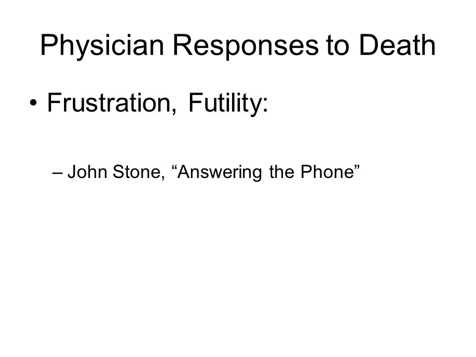 Physician Responses to Death Frustration, Futility: –John Stone, Answering the Phone