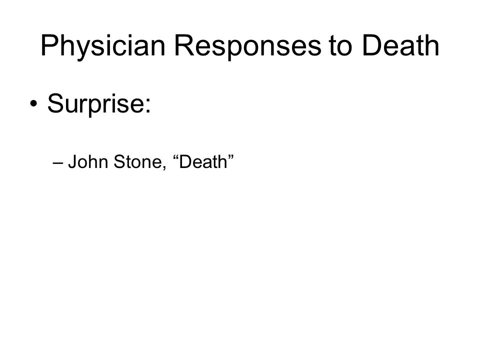 Physician Responses to Death Surprise: –John Stone, Death
