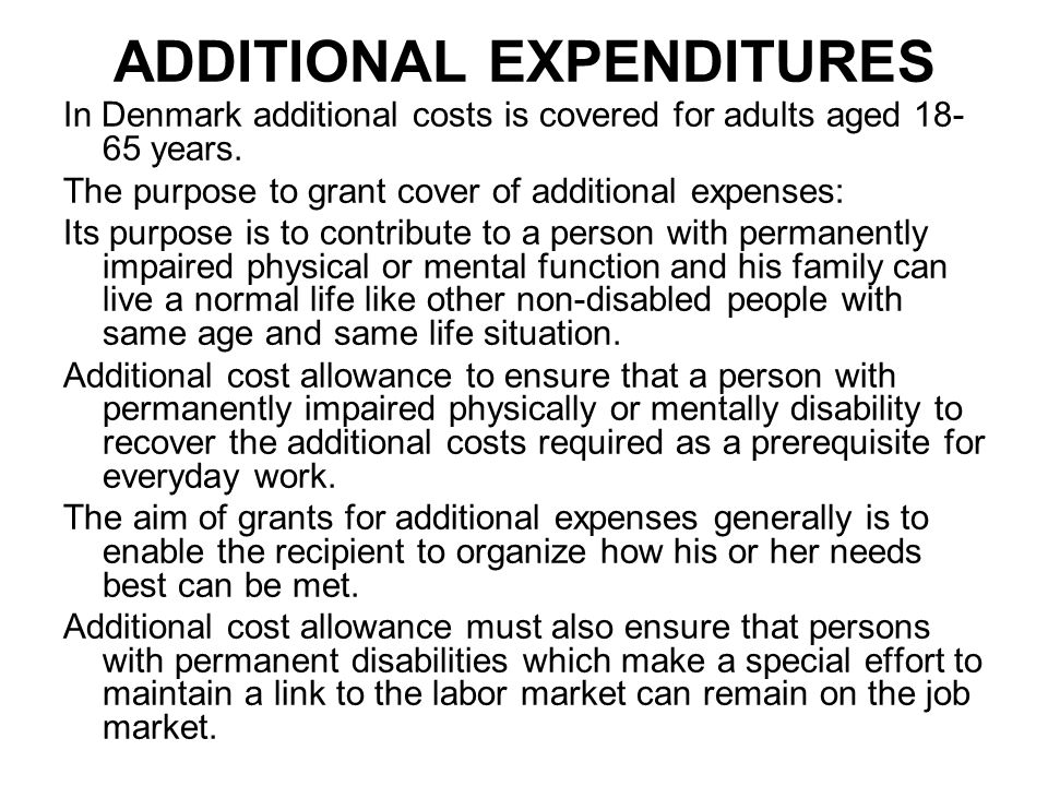 ADDITIONAL EXPENDITURES In Denmark additional costs is covered for adults aged 18- 65 years.