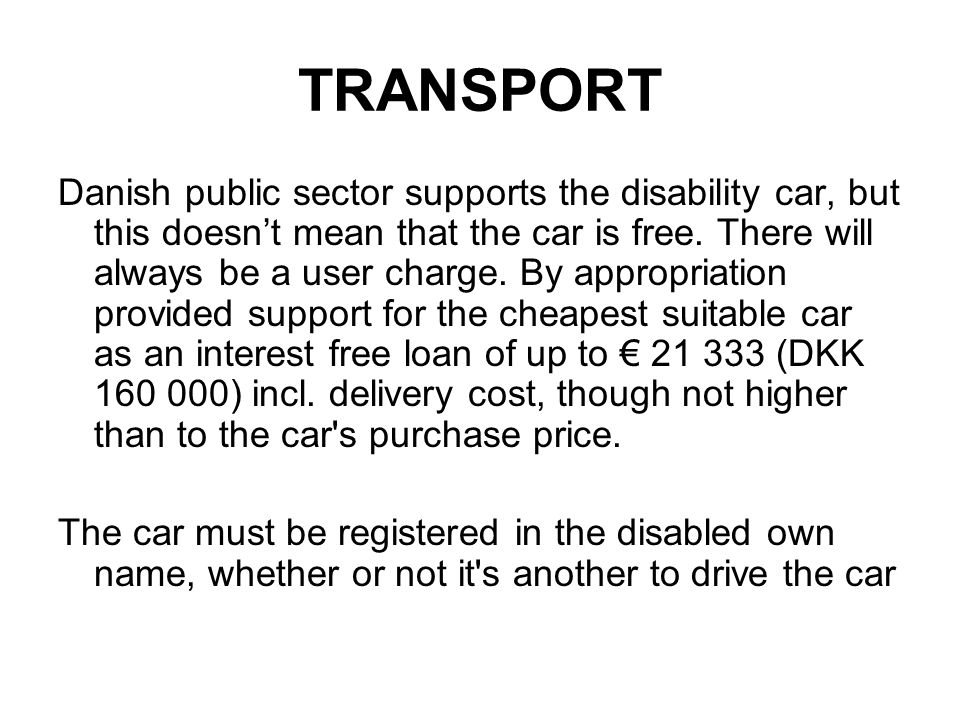 TRANSPORT Danish public sector supports the disability car, but this doesnt mean that the car is free.