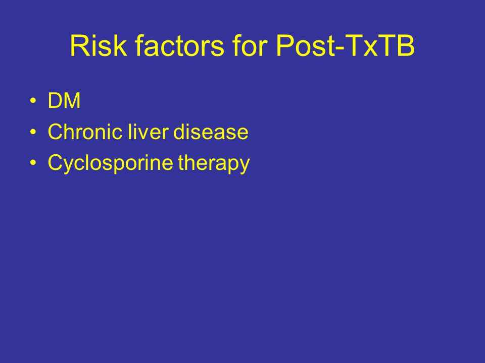 Risk factors for Post-TxTB DM Chronic liver disease Cyclosporine therapy