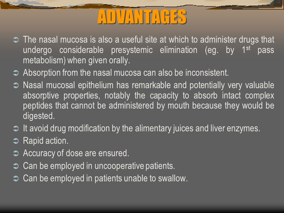 ADVANTAGES The nasal mucosa is also a useful site at which to administer drugs that undergo considerable presystemic elimination (eg.