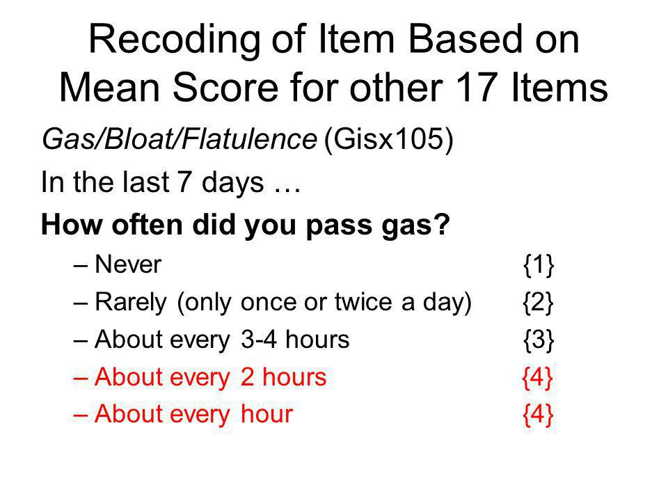 Recoding of Item Based on Mean Score for other 17 Items Gas/Bloat/Flatulence (Gisx105) In the last 7 days … How often did you pass gas.