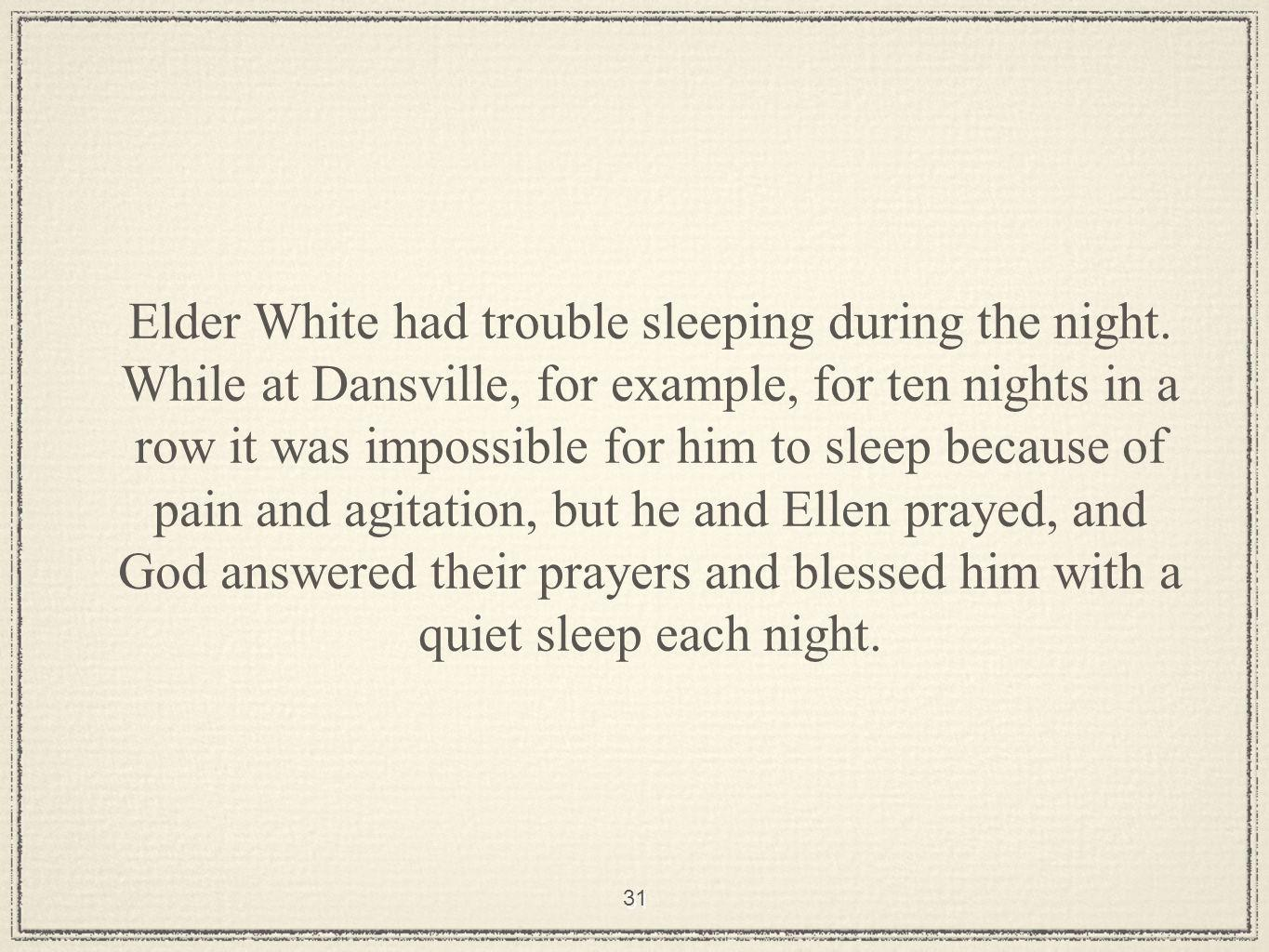 31 Elder White had trouble sleeping during the night.