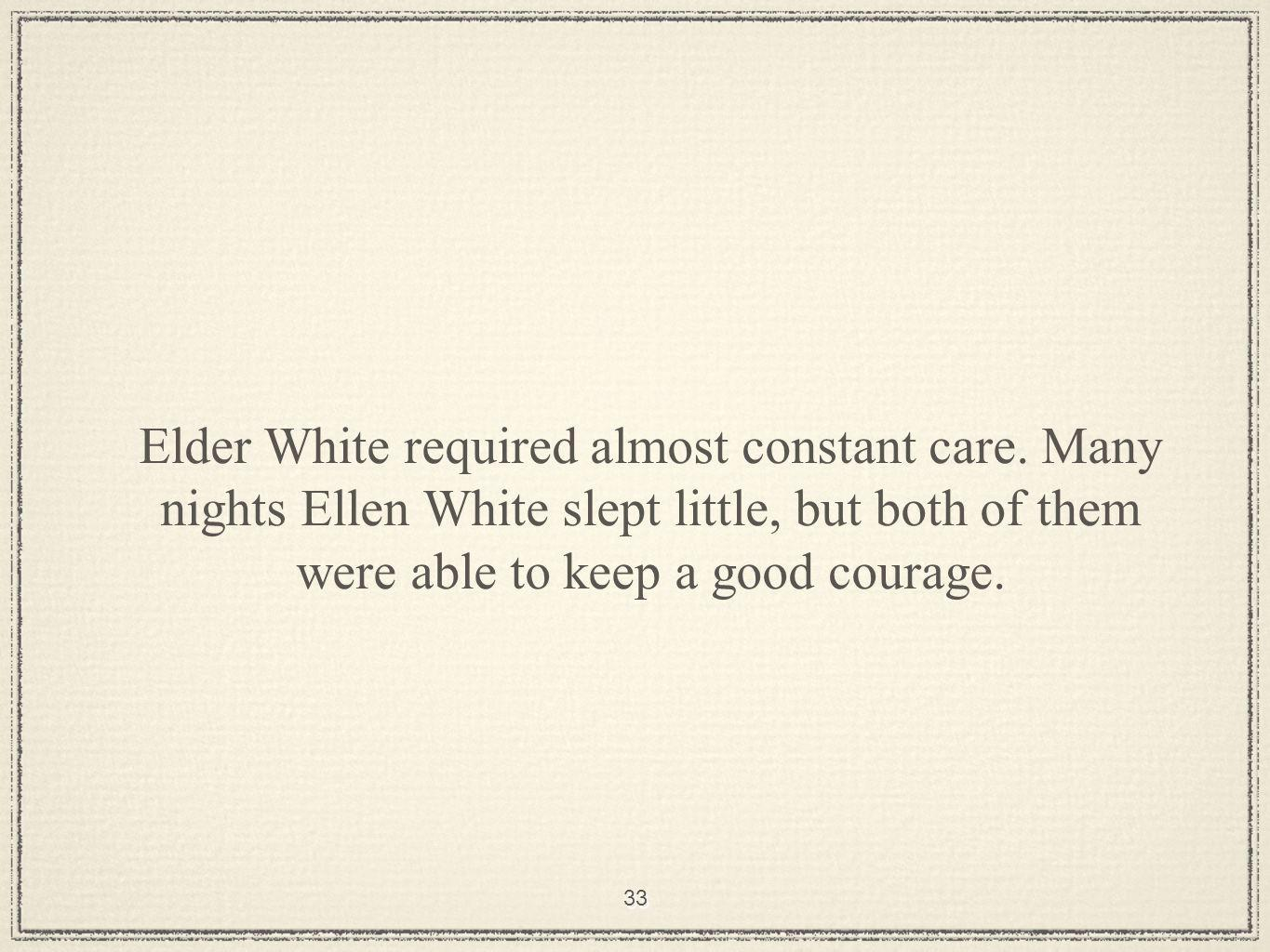 33 Elder White required almost constant care.