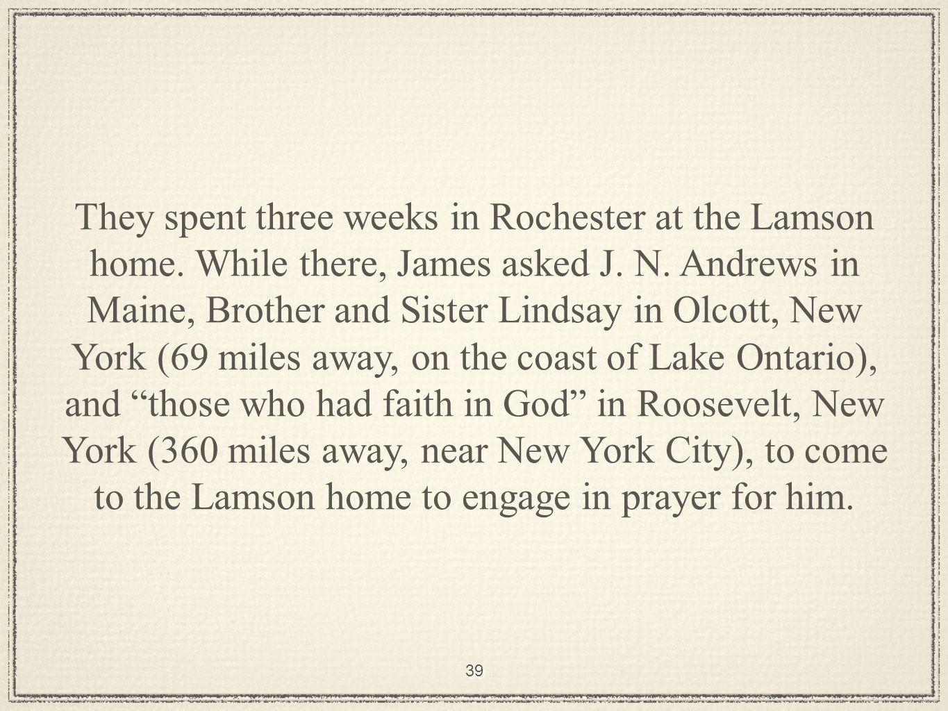39 They spent three weeks in Rochester at the Lamson home.