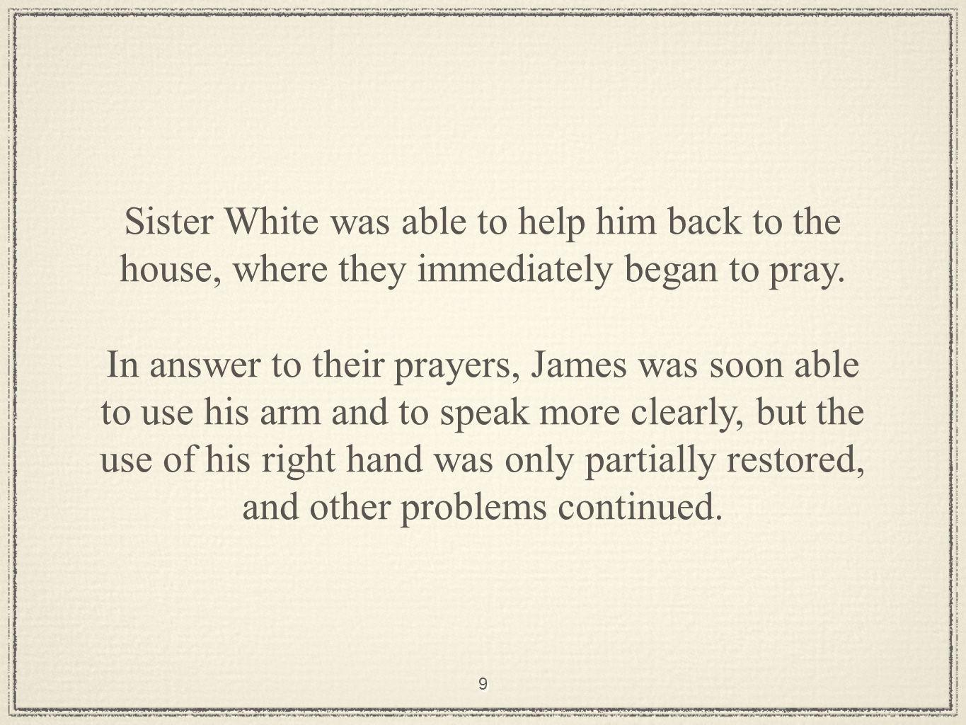 10 For the first five weeks, Sister White cared for her husband at home, then they went to a health institute in Dansville, New York, so he could receive water treatments.