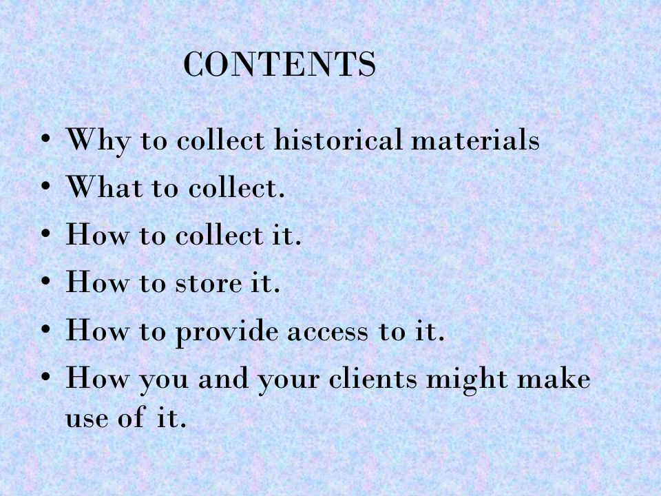 Why to collect historical materials What to collect.
