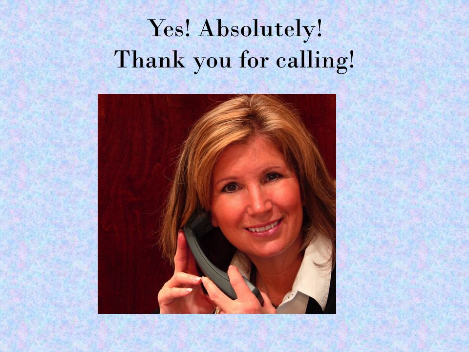 Yes! Absolutely! Thank you for calling!