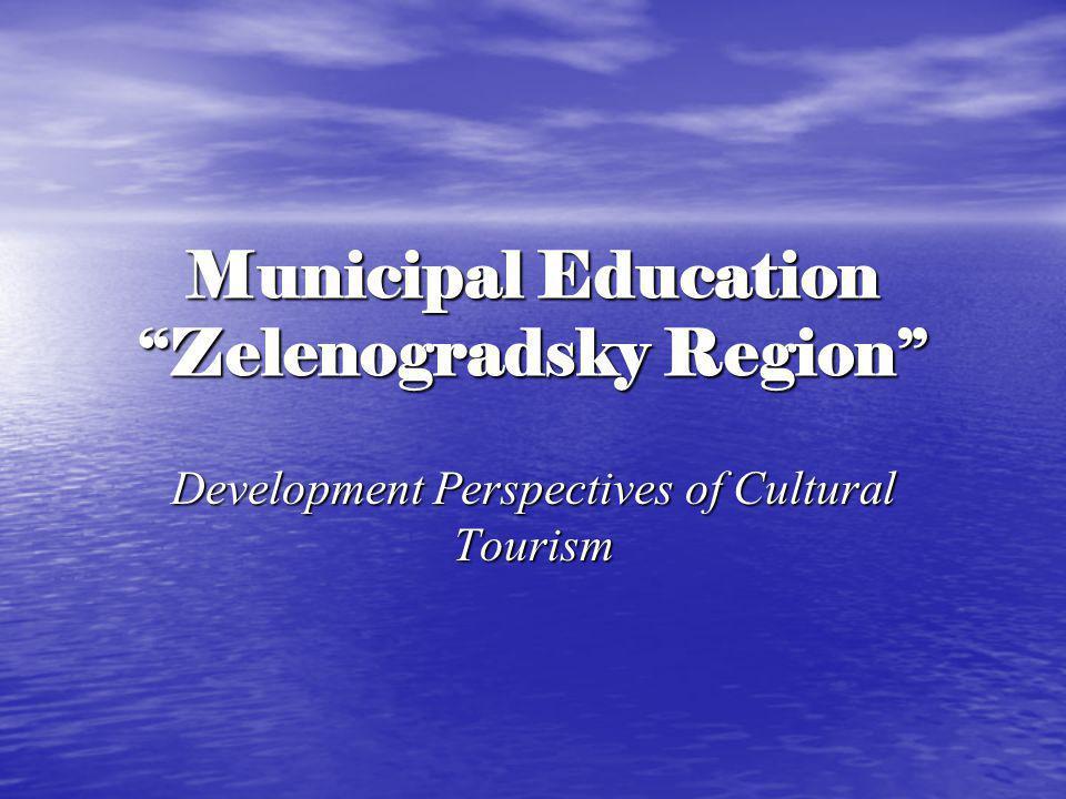 Municipal Education Zelenogradsky Region Development Perspectives of Cultural Tourism